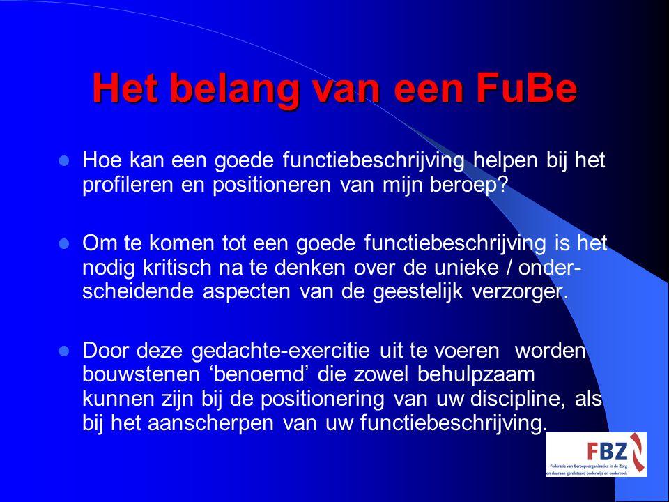 Het belang van een FuBe Hoe kan een goede functiebeschrijving helpen bij het profileren en positioneren van mijn beroep? Om te komen tot een goede fun