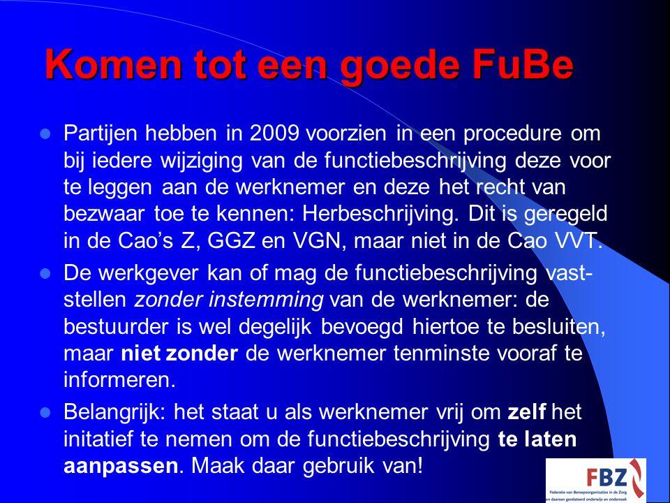 Komen tot een goede FuBe Partijen hebben in 2009 voorzien in een procedure om bij iedere wijziging van de functiebeschrijving deze voor te leggen aan