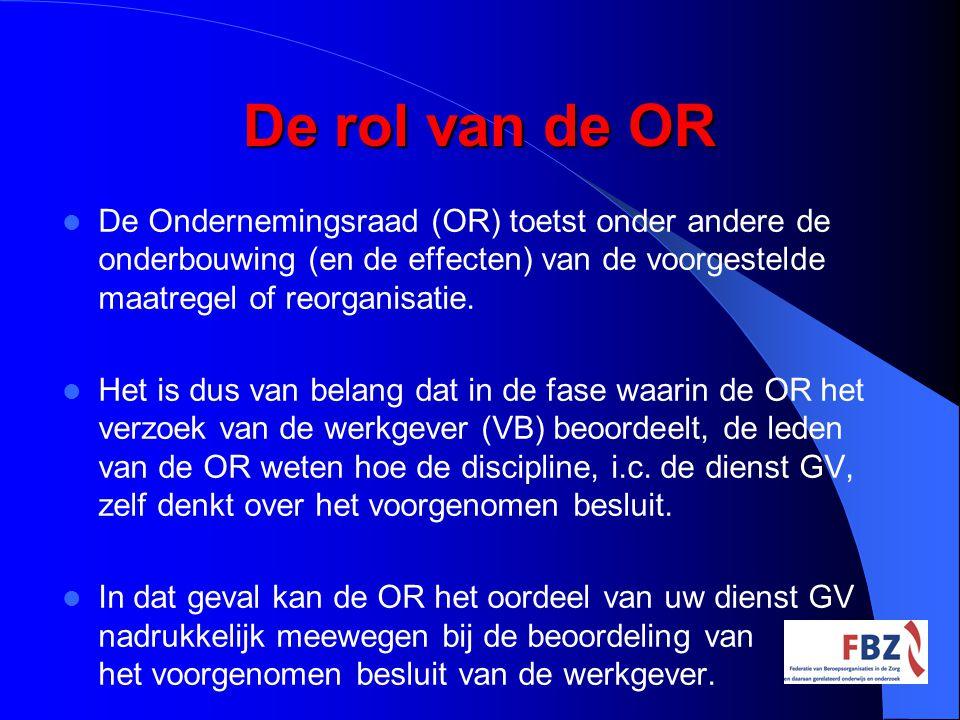 De rol van de OR De Ondernemingsraad (OR) toetst onder andere de onderbouwing (en de effecten) van de voorgestelde maatregel of reorganisatie. Het is