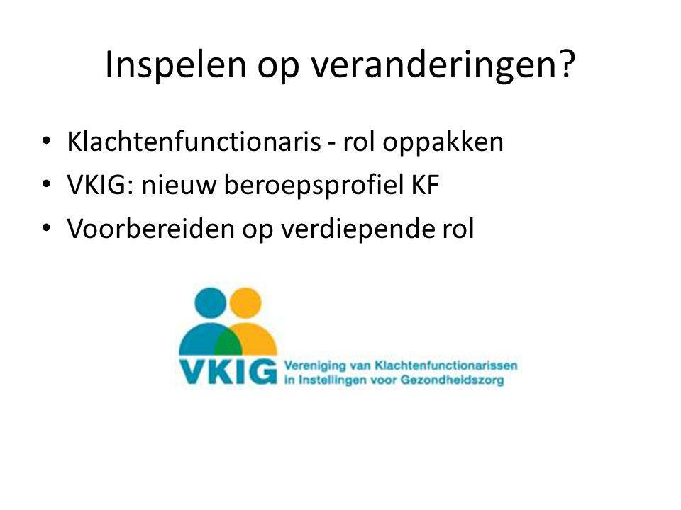 Inspelen op veranderingen? Klachtenfunctionaris - rol oppakken VKIG: nieuw beroepsprofiel KF Voorbereiden op verdiepende rol
