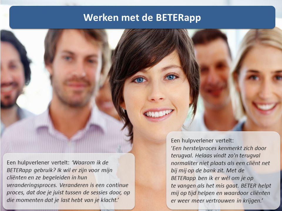 Stap 1: Maak een account aan op mijn.beterapp.nl Een hulpverlener vertelt: 'De BETERapp vertelt mij veel over het proces waarin de cliënt zich bevindt.
