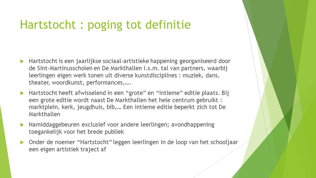 Hartstocht : poging tot definitie  Hartstocht is een jaarlijkse sociaal-artistieke happening georganiseerd door de Sint-Martinusscholen en De Markthallen i.s.m.