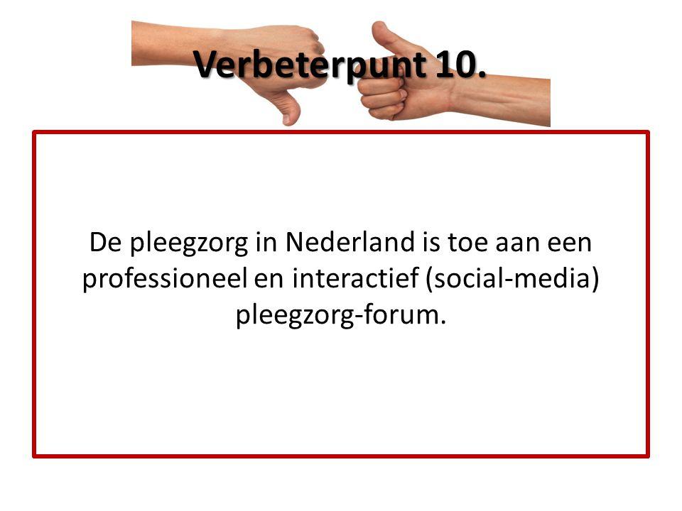 Verbeterpunt 10. De pleegzorg in Nederland is toe aan een professioneel en interactief (social-media) pleegzorg-forum.