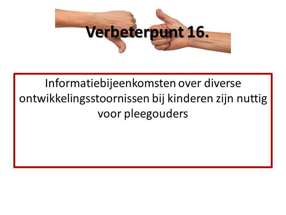 Informatiebijeenkomsten over diverse ontwikkelingsstoornissen bij kinderen zijn nuttig voor pleegouders Verbeterpunt 16.