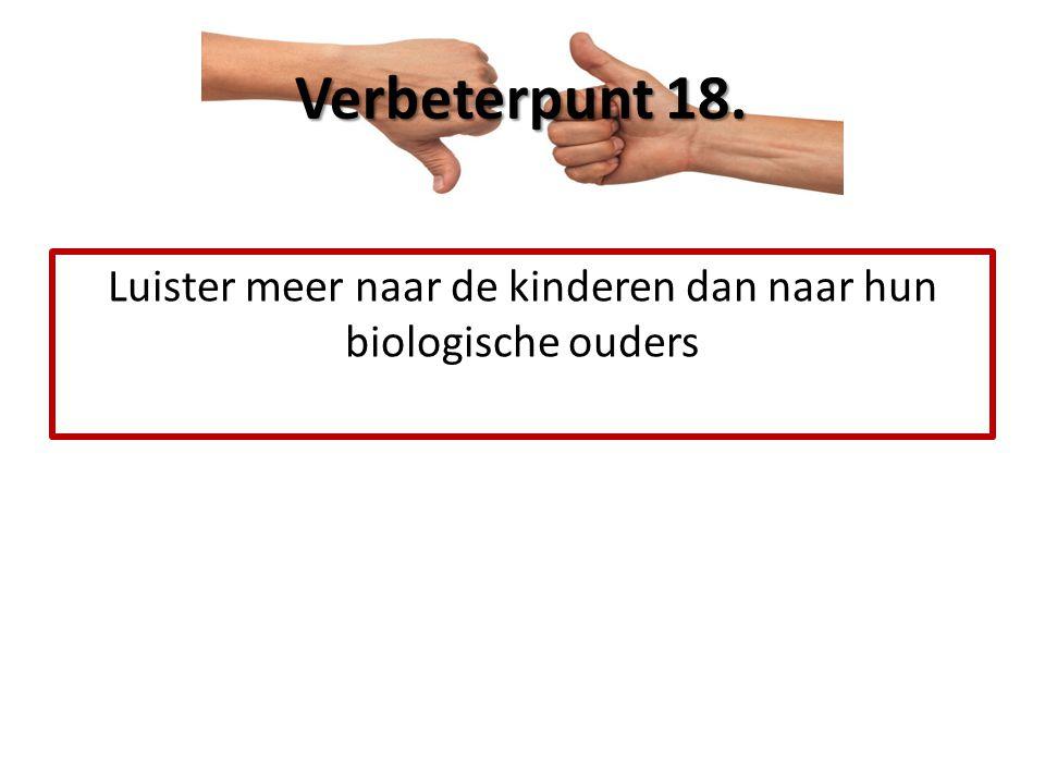 Luister meer naar de kinderen dan naar hun biologische ouders Verbeterpunt 18.
