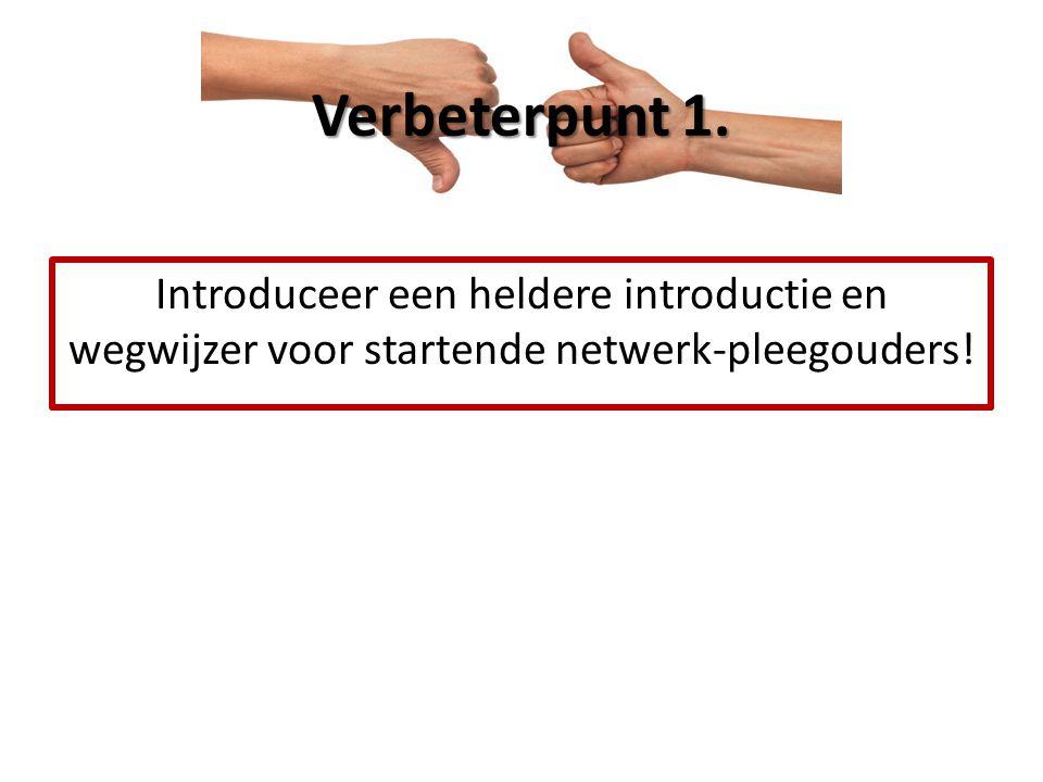 Introduceer een heldere introductie en wegwijzer voor startende netwerk-pleegouders! Verbeterpunt 1.