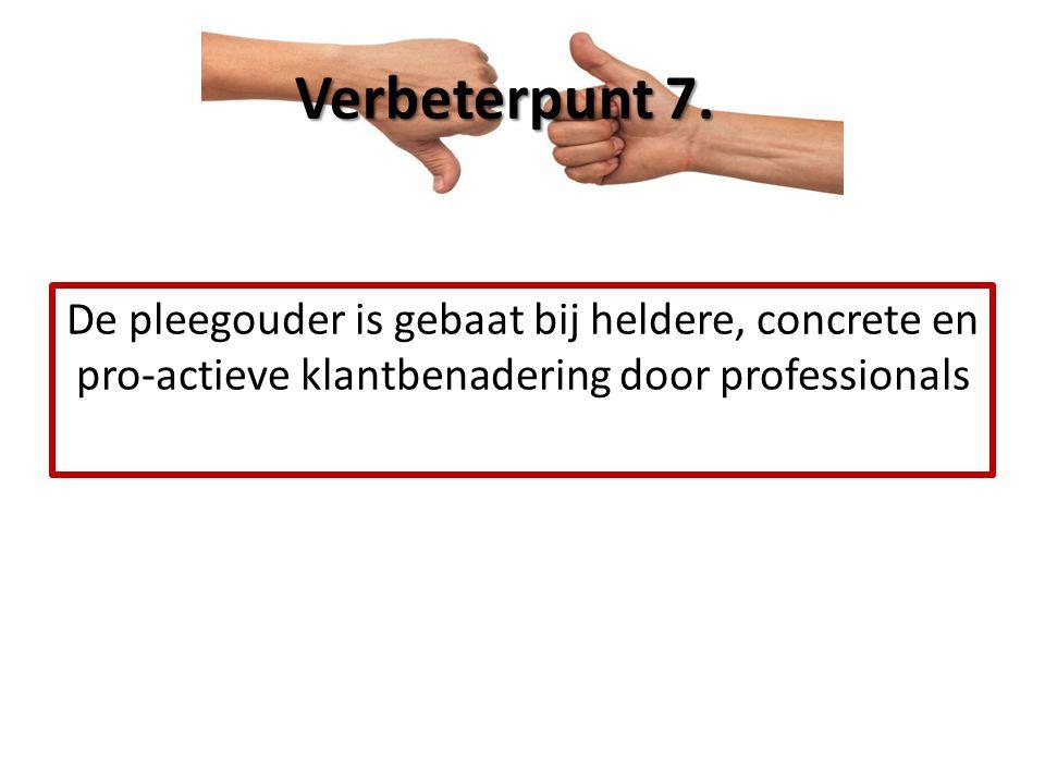 De pleegouder is gebaat bij heldere, concrete en pro-actieve klantbenadering door professionals Verbeterpunt 7.
