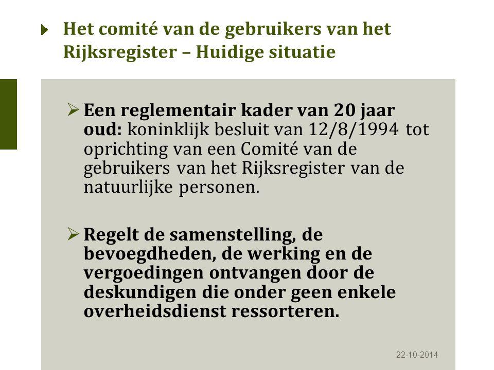 Het comité van de gebruikers van het Rijksregister – Huidige situatie  Een reglementair kader van 20 jaar oud: koninklijk besluit van 12/8/1994 tot oprichting van een Comité van de gebruikers van het Rijksregister van de natuurlijke personen.