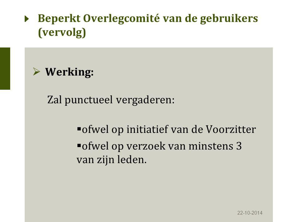  Werking: Zal punctueel vergaderen:  ofwel op initiatief van de Voorzitter  ofwel op verzoek van minstens 3 van zijn leden.