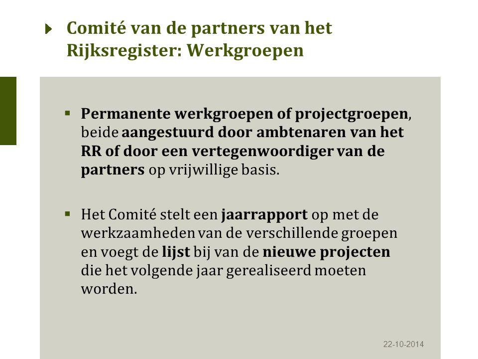 Comité van de partners van het Rijksregister: Werkgroepen  Permanente werkgroepen of projectgroepen, beide aangestuurd door ambtenaren van het RR of door een vertegenwoordiger van de partners op vrijwillige basis.