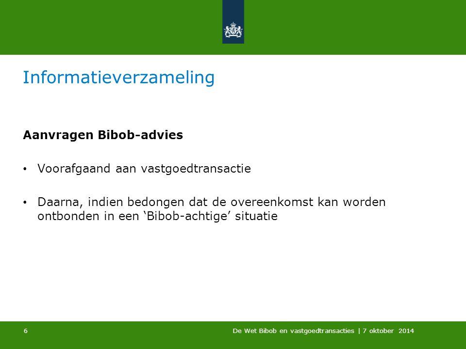 De Wet Bibob en vastgoedtransacties | 7 oktober 2014 Informatieverzameling Aanvragen Bibob-advies Voorafgaand aan vastgoedtransactie Daarna, indien be