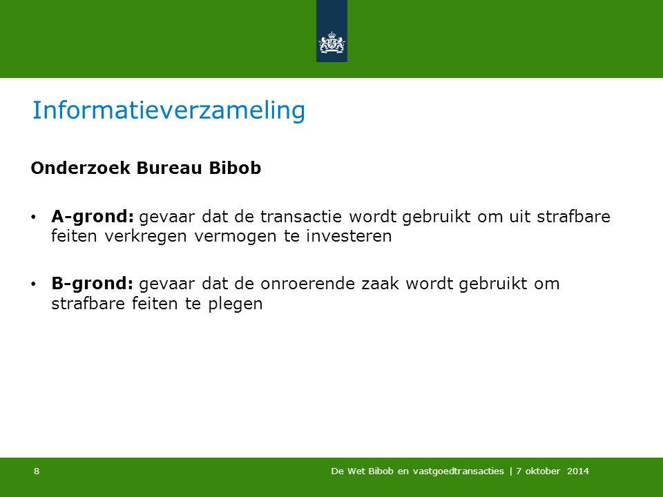 De Wet Bibob en vastgoedtransacties | 7 oktober 2014 Informatieverzameling Onderzoek Bureau Bibob A-grond: gevaar dat de transactie wordt gebruikt om