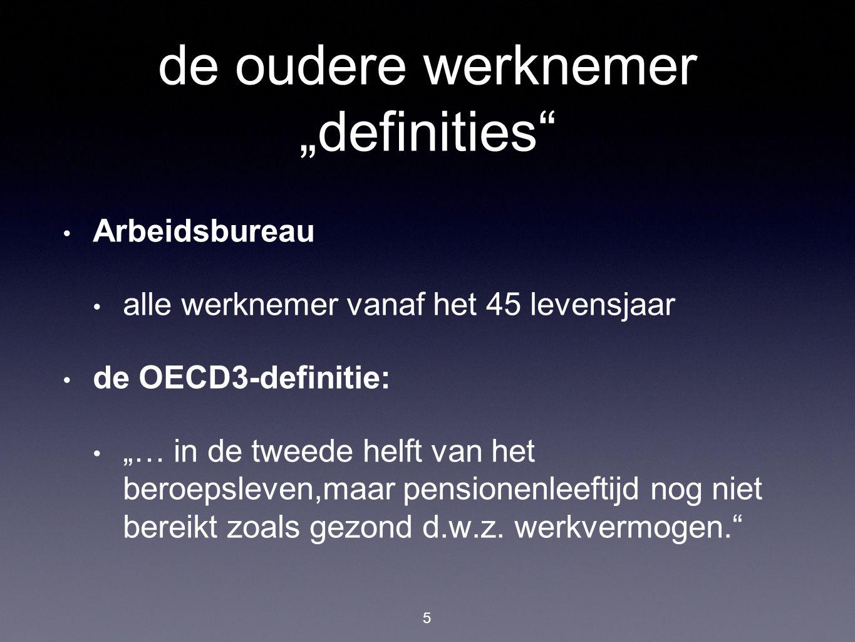 """de oudere werknemer """"definities"""" Arbeidsbureau alle werknemer vanaf het 45 levensjaar de OECD3-definitie: """"… in de tweede helft van het beroepsleven,m"""