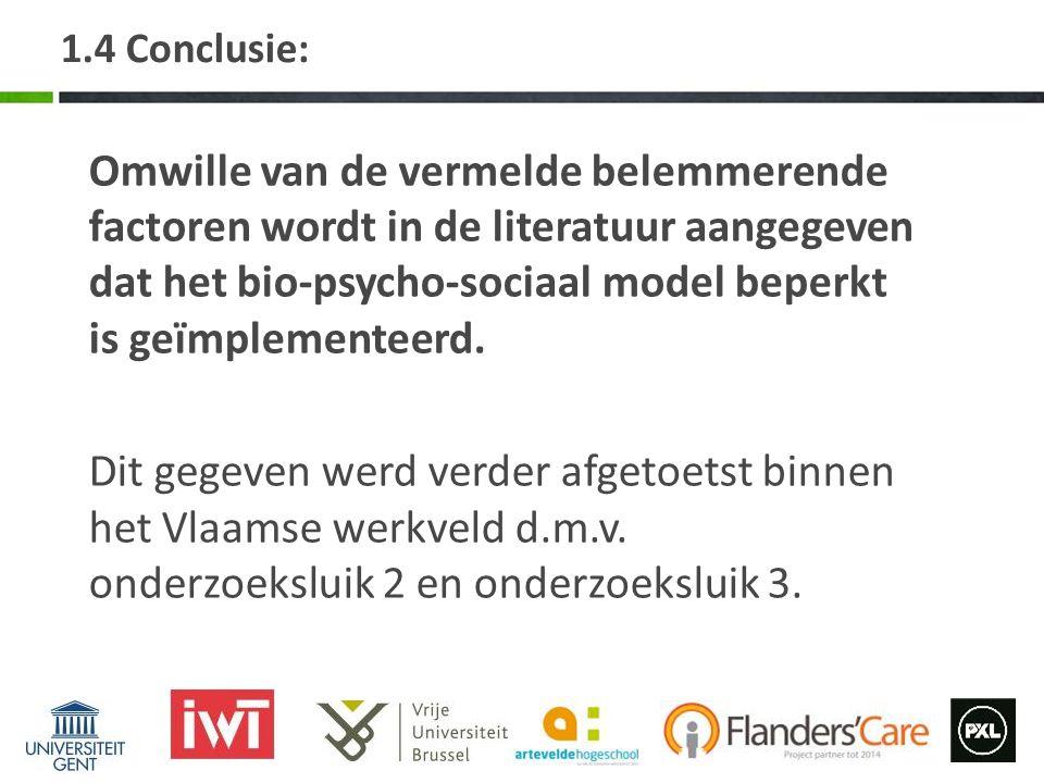 1.4 Conclusie: Omwille van de vermelde belemmerende factoren wordt in de literatuur aangegeven dat het bio-psycho-sociaal model beperkt is geïmplement
