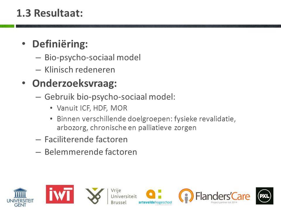 1.3 Resultaat: Definiëring: – Bio-psycho-sociaal model – Klinisch redeneren Onderzoeksvraag: – Gebruik bio-psycho-sociaal model: Vanuit ICF, HDF, MOR