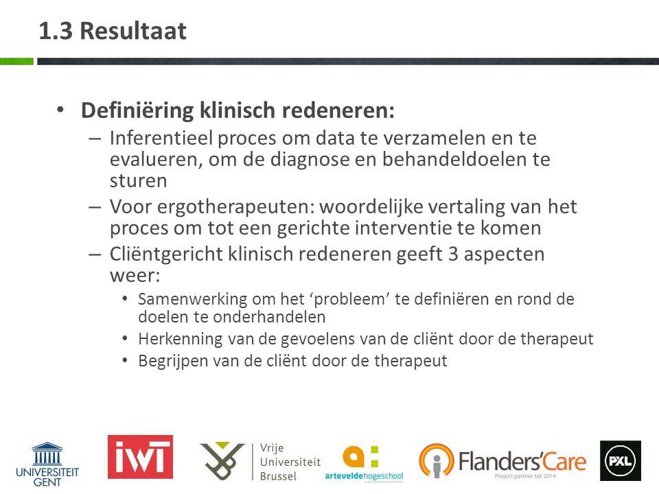 1.3 Resultaat Definiëring klinisch redeneren: – Inferentieel proces om data te verzamelen en te evalueren, om de diagnose en behandeldoelen te sturen