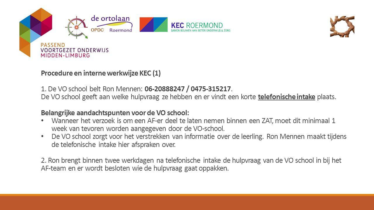Procedure en interne werkwijze KEC (1) 1.De VO school belt Ron Mennen: 06-20888247 / 0475-315217.