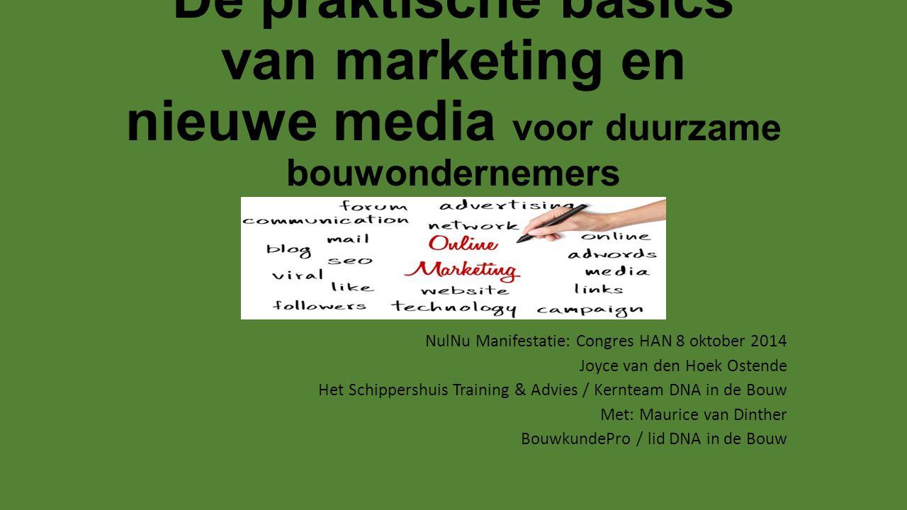 De praktische basics van marketing en nieuwe media voor duurzame bouwondernemers NulNu Manifestatie: Congres HAN 8 oktober 2014 Joyce van den Hoek Ost