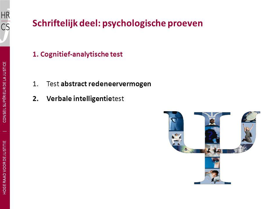 1. Cognitief-analytische test 1.Test abstract redeneervermogen 2.Verbale intelligentietest Schriftelijk deel: psychologische proeven HOGE RAAD VOOR DE