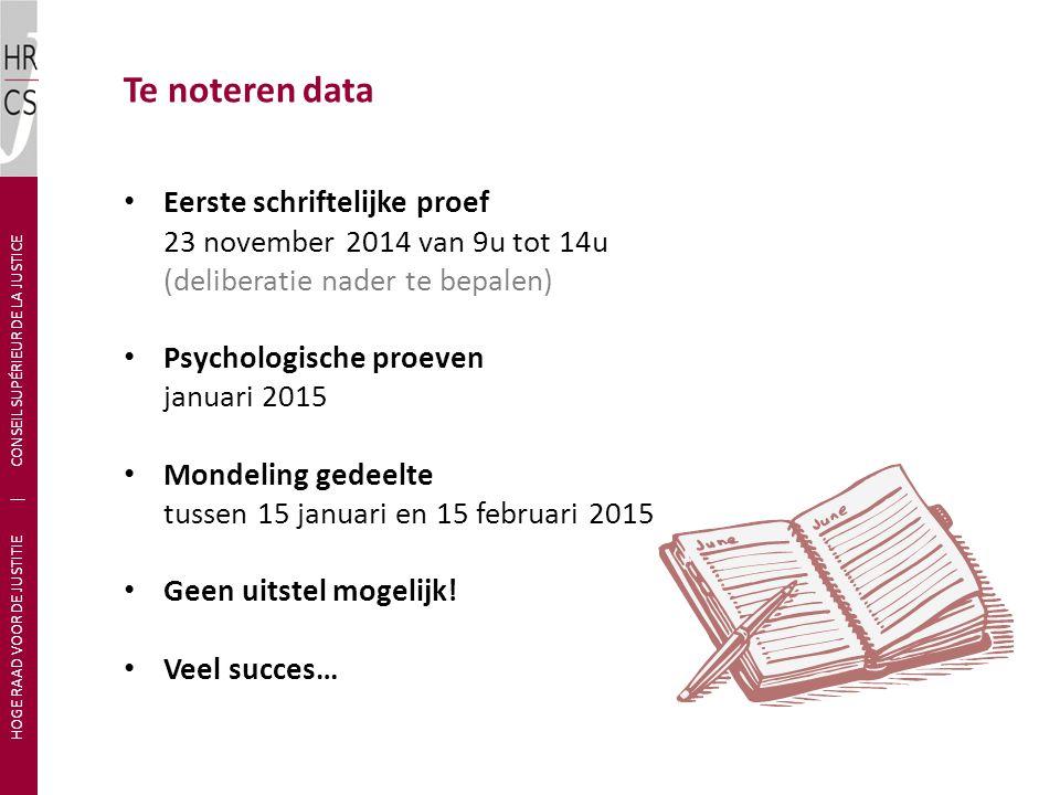 Te noteren data Eerste schriftelijke proef 23 november 2014 van 9u tot 14u (deliberatie nader te bepalen) Psychologische proeven januari 2015 Mondelin