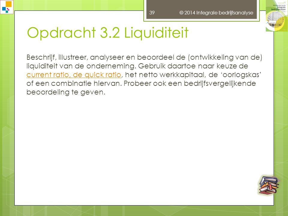 38 Opdracht 3.1 Solvabiliteit Beschrijf, illustreer en beoordeel de (ontwikkeling van de) solvabiliteit van de onderneming.