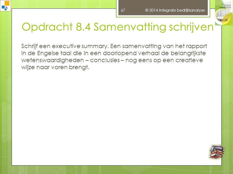 © 2014 Integrale bedrijfsanalyse 66 Opdracht 8.3 Inleiding schrijven Schrijf de inleiding bij de integrale bedrijfsanalyse.