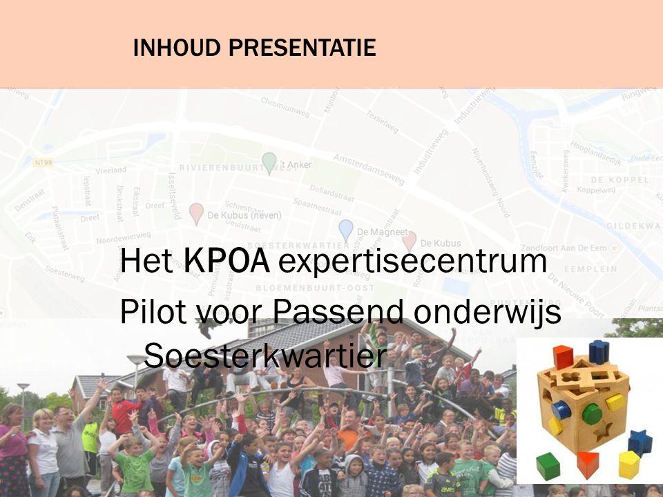 INHOUD PRESENTATIE Het KPOA expertisecentrum Pilot voor Passend onderwijs Soesterkwartier