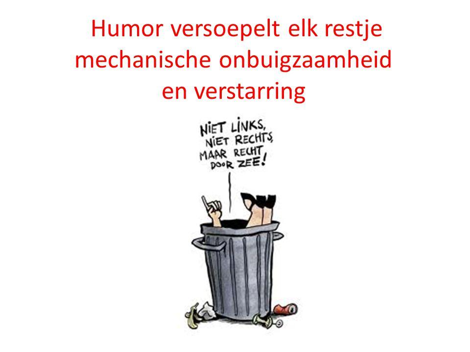 Humor versoepelt elk restje mechanische onbuigzaamheid en verstarring