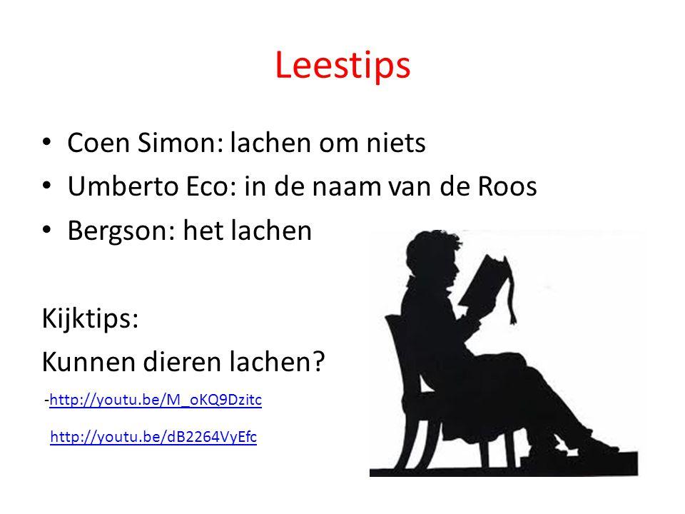 Leestips Coen Simon: lachen om niets Umberto Eco: in de naam van de Roos Bergson: het lachen Kijktips: Kunnen dieren lachen.