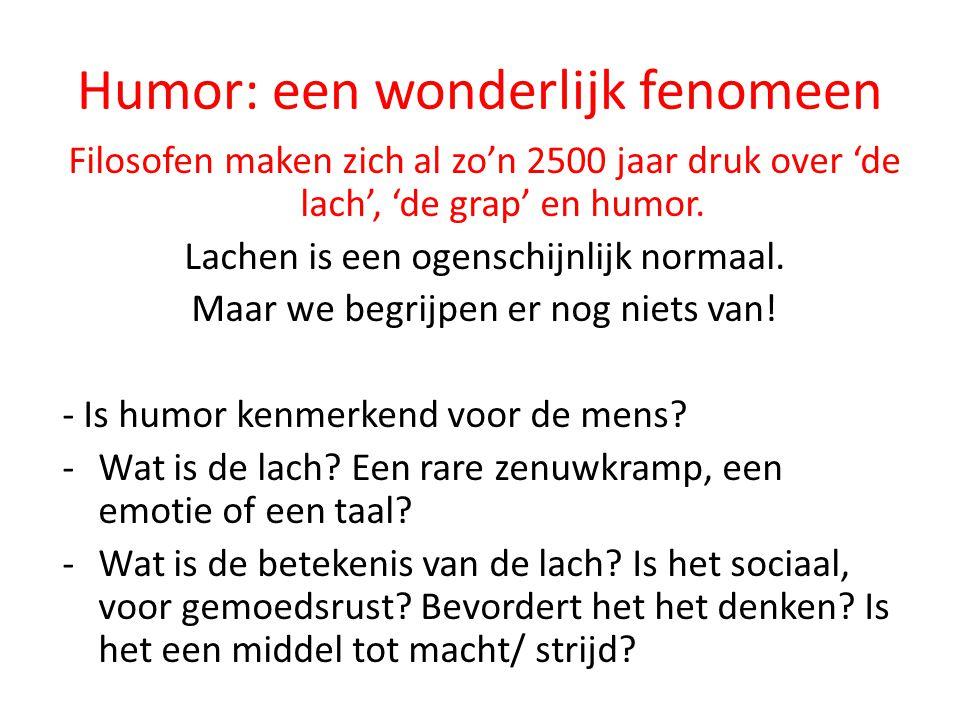 Humor: een wonderlijk fenomeen Filosofen maken zich al zo'n 2500 jaar druk over 'de lach', 'de grap' en humor.
