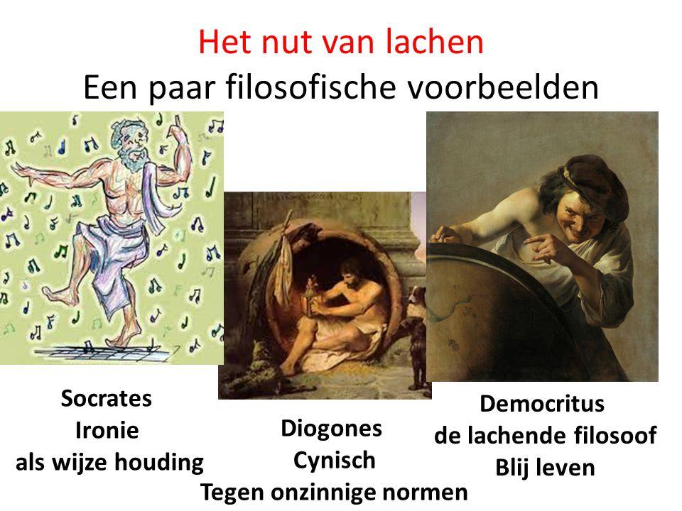 Het nut van lachen Een paar filosofische voorbeelden Democritus de lachende filosoof Blij leven Socrates Ironie als wijze houding Diogones Cynisch Tegen onzinnige normen