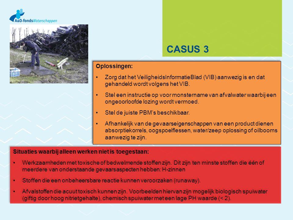 CASUS 3 Oplossingen: Zorg dat het VeiligheidsInformatieBlad (VIB) aanwezig is en dat gehandeld wordt volgens het VIB. Stel een instructie op voor mons