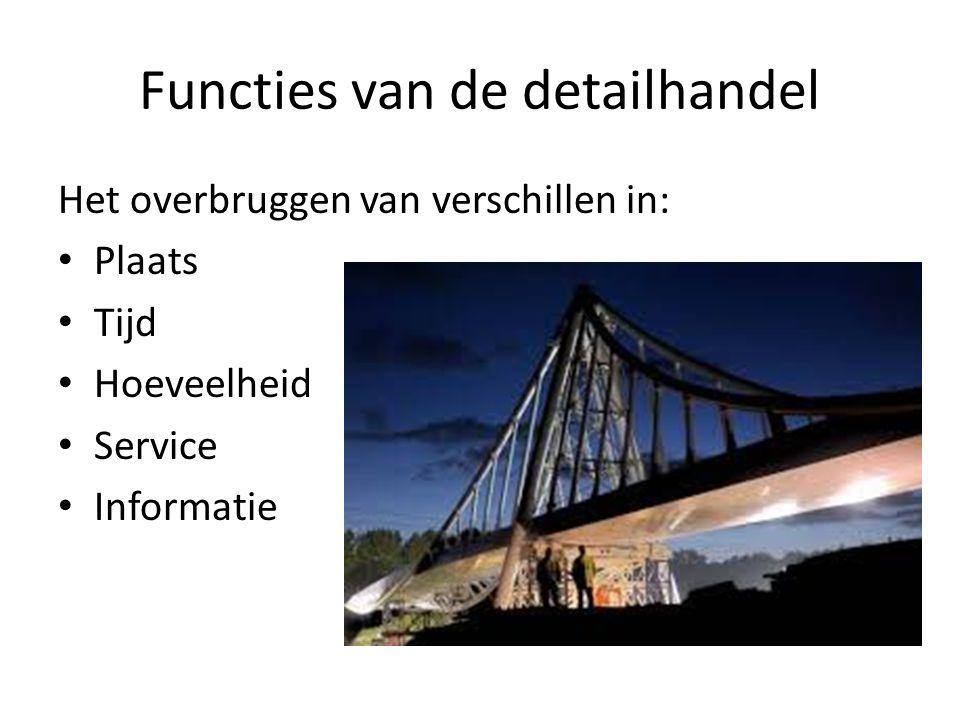 Functies van de detailhandel Het overbruggen van verschillen in: Plaats Tijd Hoeveelheid Service Informatie