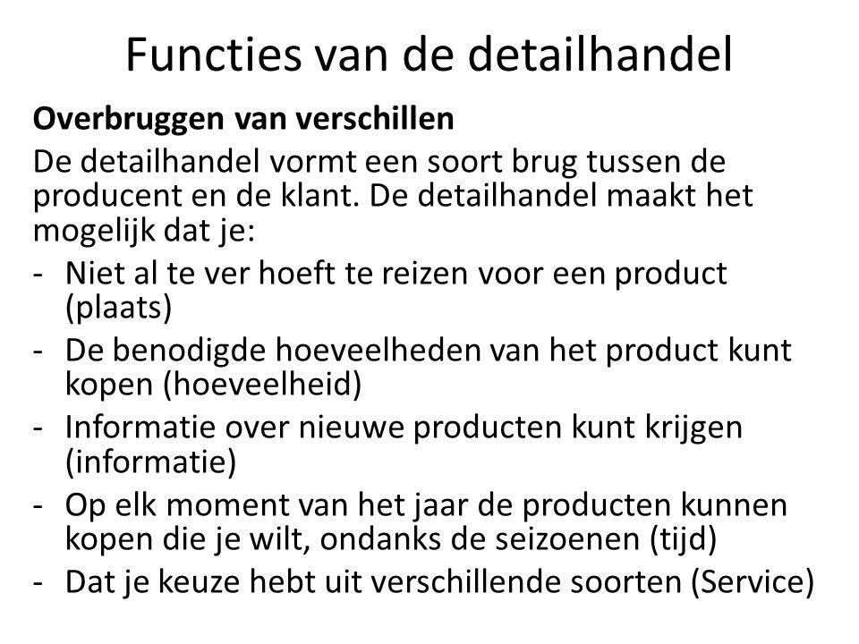 Functies van de detailhandel Overbruggen van verschillen De detailhandel vormt een soort brug tussen de producent en de klant. De detailhandel maakt h