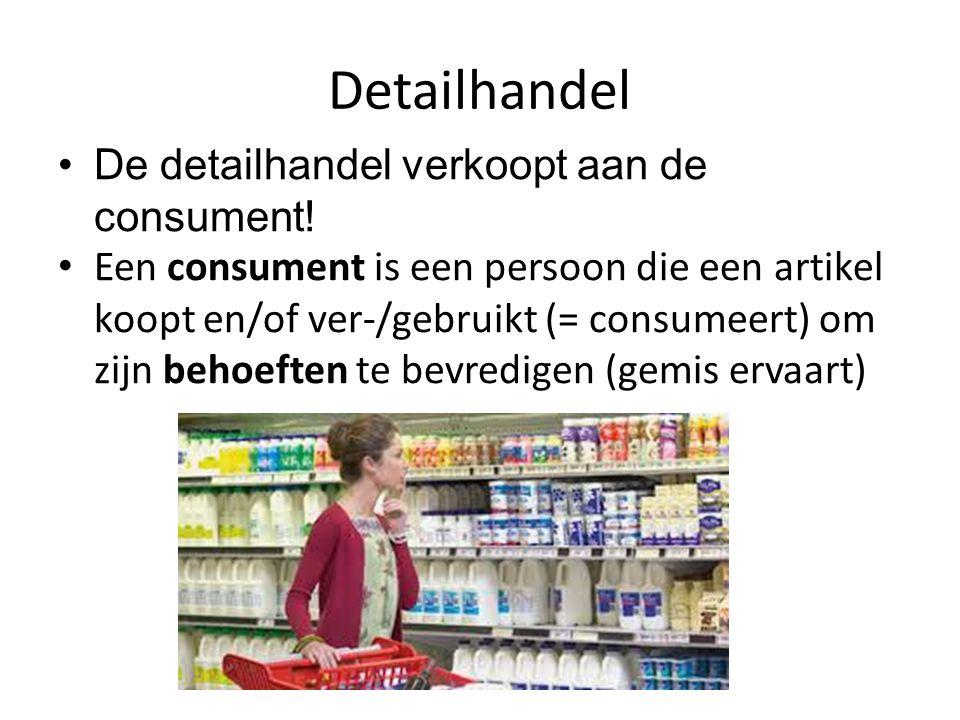 Detailhandel De detailhandel verkoopt aan de consument! Een consument is een persoon die een artikel koopt en/of ver-/gebruikt (= consumeert) om zijn