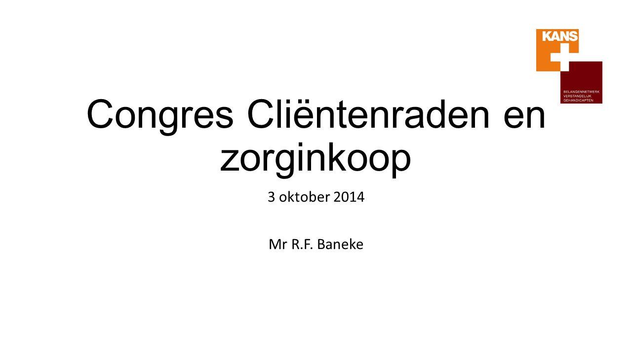 Congres Cliëntenraden en zorginkoop 3 oktober 2014 Mr R.F. Baneke