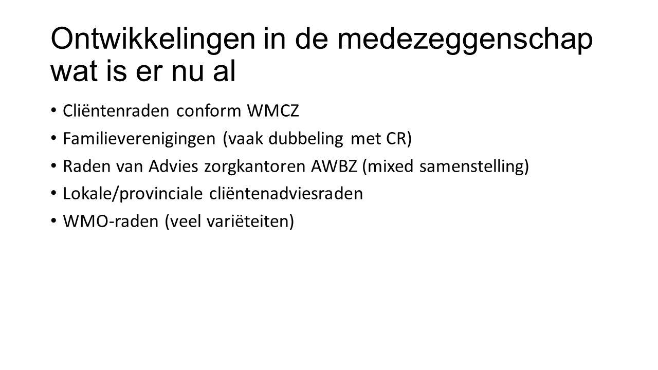 Ontwikkelingen in de medezeggenschap wat is er nu al Cliëntenraden conform WMCZ Familieverenigingen (vaak dubbeling met CR) Raden van Advies zorgkanto