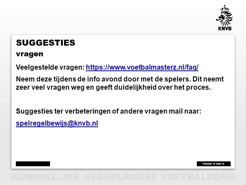 PAGINA 10 VAN 12 SUGGESTIES Veelgestelde vragen: https://www.voetbalmasterz.nl/faq/https://www.voetbalmasterz.nl/faq/ Neem deze tijdens de info avond door met de spelers.
