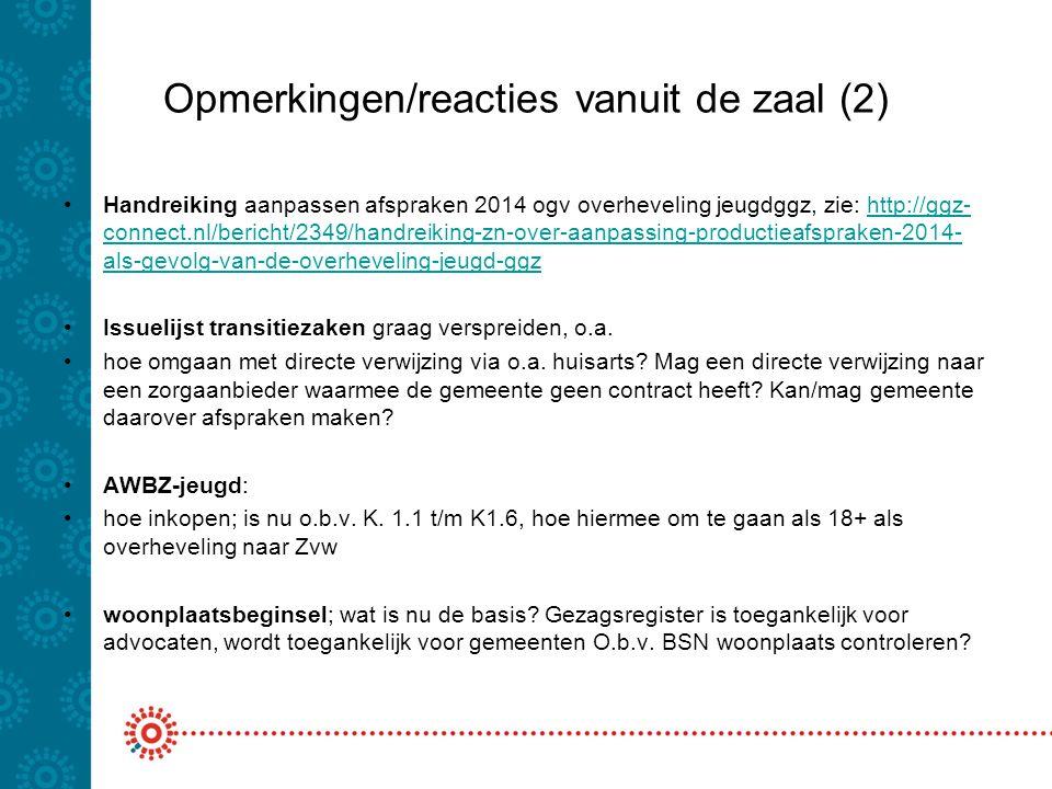 Opmerkingen/reacties vanuit de zaal (2) Handreiking aanpassen afspraken 2014 ogv overheveling jeugdggz, zie: http://ggz- connect.nl/bericht/2349/handr