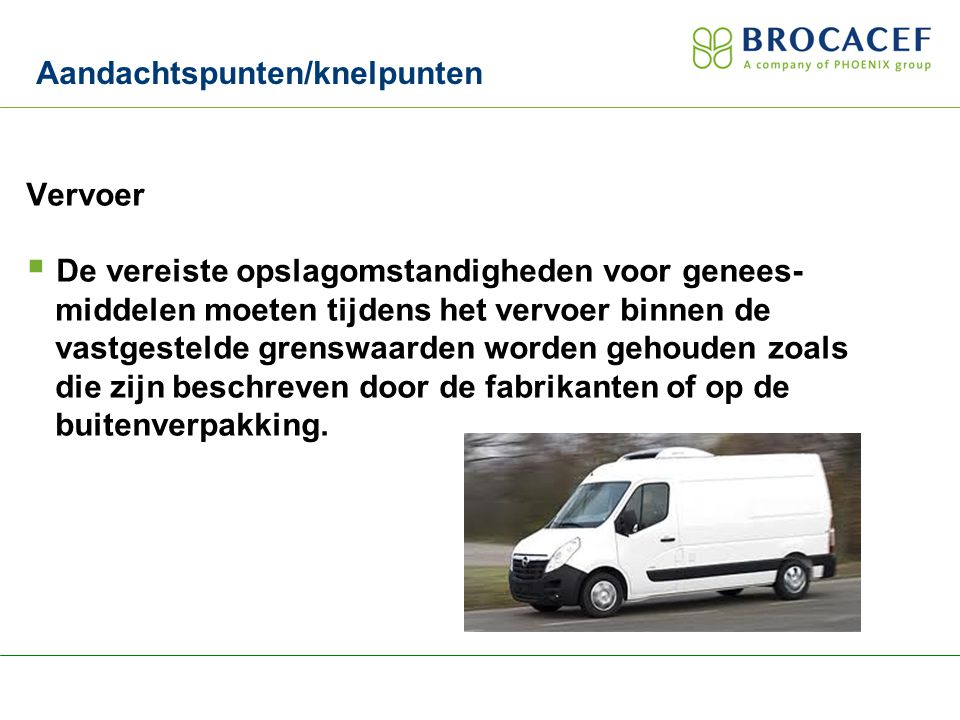 Vervoer  De vereiste opslagomstandigheden voor genees- middelen moeten tijdens het vervoer binnen de vastgestelde grenswaarden worden gehouden zoals die zijn beschreven door de fabrikanten of op de buitenverpakking.