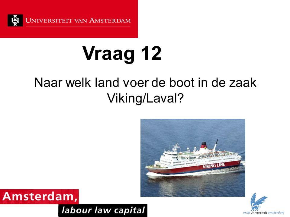 Vraag 12 Naar welk land voer de boot in de zaak Viking/Laval?