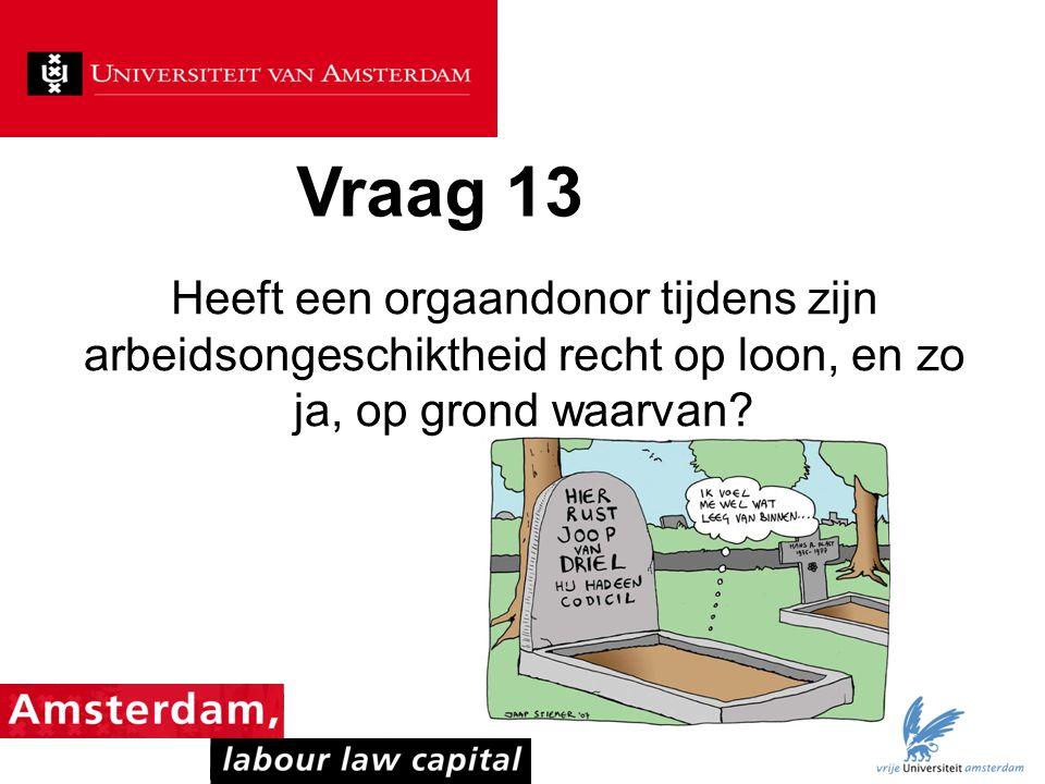 Vraag 13 Heeft een orgaandonor tijdens zijn arbeidsongeschiktheid recht op loon, en zo ja, op grond waarvan?