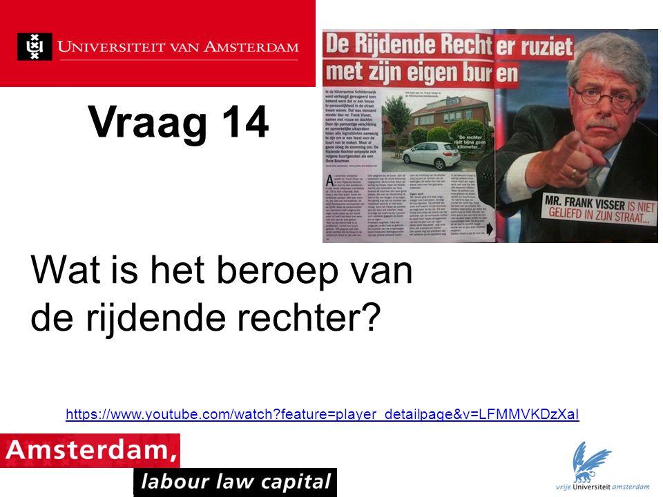 Vraag 14 Wat is het beroep van de rijdende rechter? https://www.youtube.com/watch?feature=player_detailpage&v=LFMMVKDzXaI