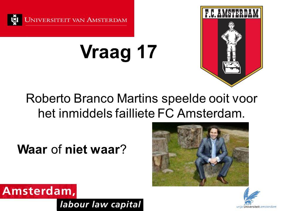 Vraag 17 Roberto Branco Martins speelde ooit voor het inmiddels failliete FC Amsterdam. Waar of niet waar?