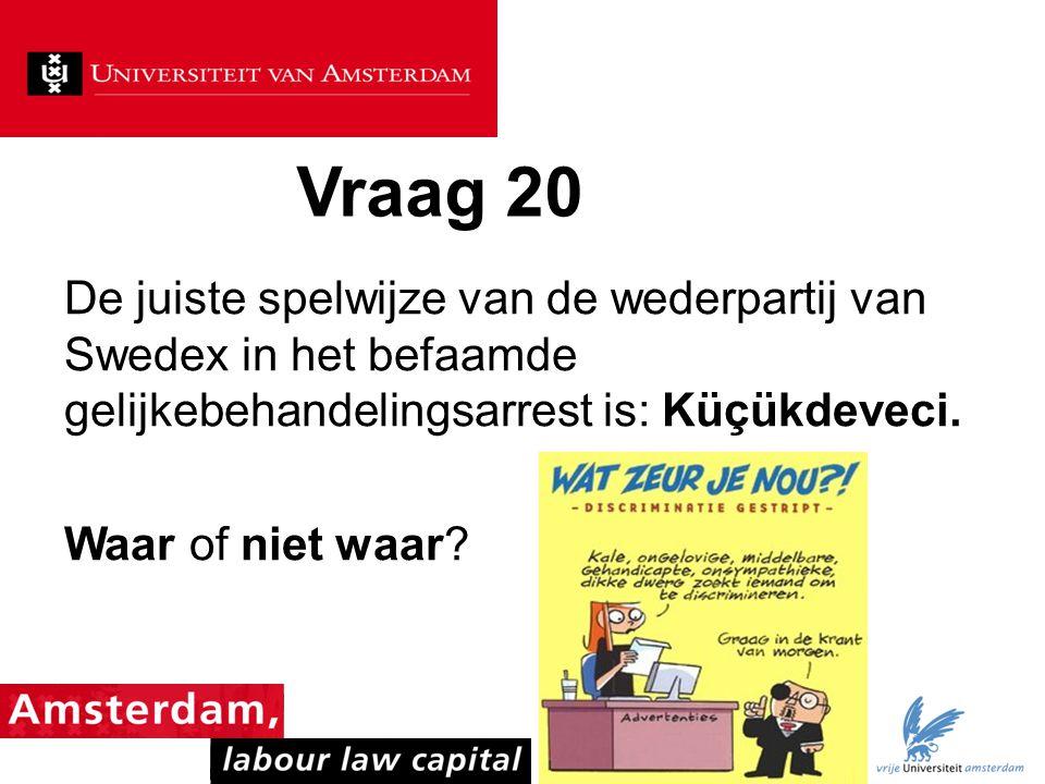Vraag 20 De juiste spelwijze van de wederpartij van Swedex in het befaamde gelijkebehandelingsarrest is: Küçükdeveci. Waar of niet waar?