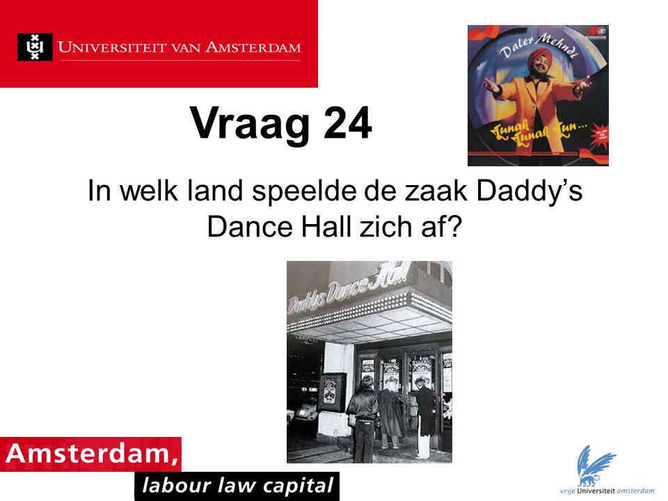 Vraag 24 In welk land speelde de zaak Daddy's Dance Hall zich af?