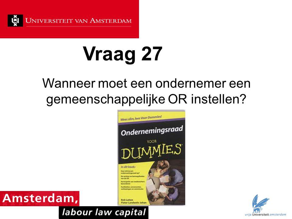 Vraag 27 Wanneer moet een ondernemer een gemeenschappelijke OR instellen?