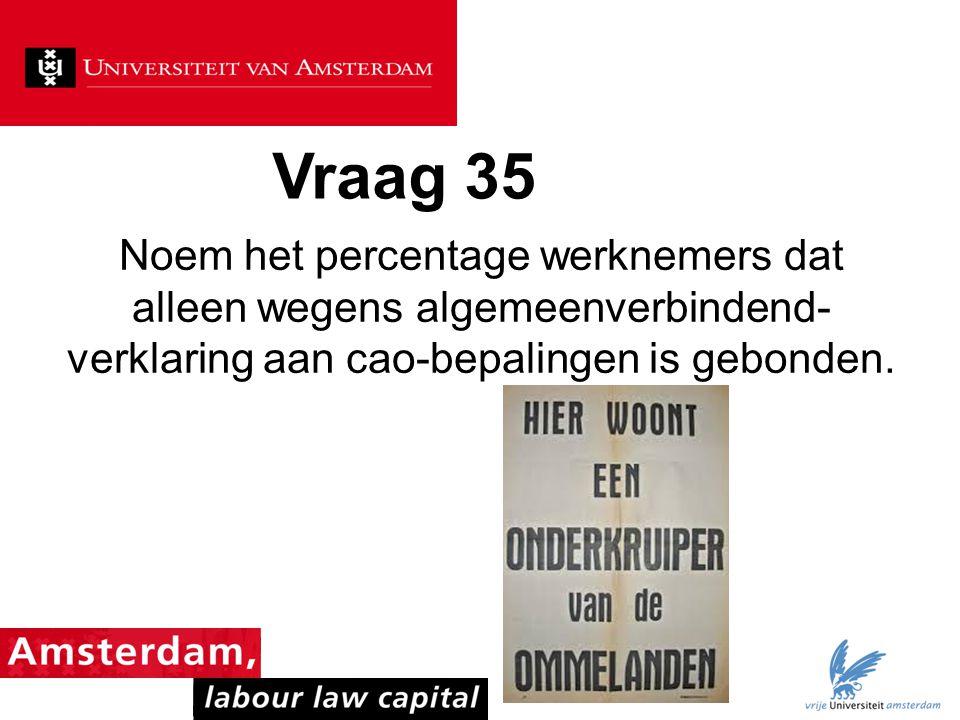 Vraag 35 Noem het percentage werknemers dat alleen wegens algemeenverbindend- verklaring aan cao-bepalingen is gebonden.
