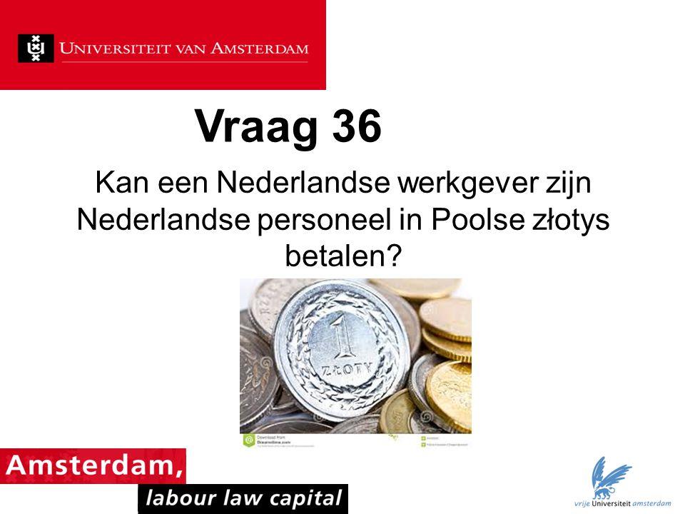 Vraag 36 Kan een Nederlandse werkgever zijn Nederlandse personeel in Poolse złotys betalen?