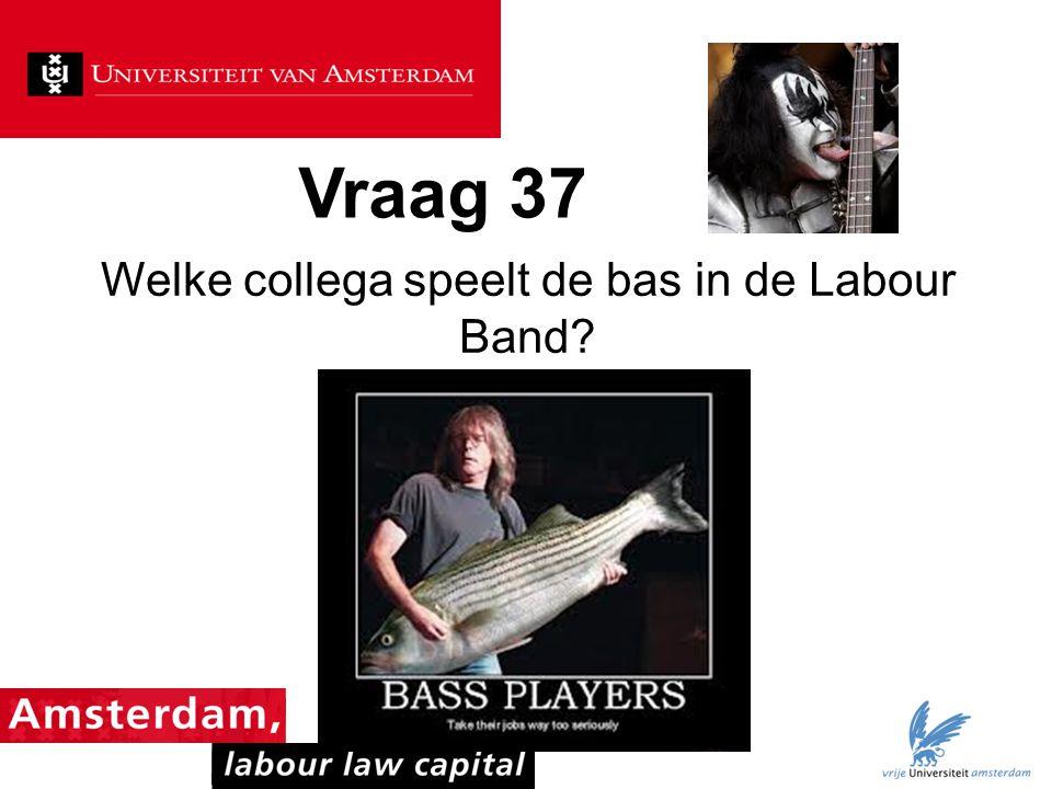 Vraag 37 Welke collega speelt de bas in de Labour Band?